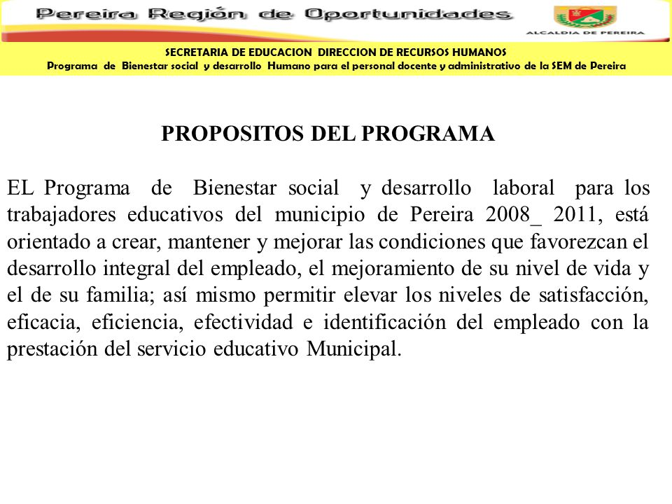 PROPOSITOS DEL PROGRAMA EL Programa de Bienestar social y desarrollo laboral para los trabajadores educativos del municipio de Pereira 2008_ 2011, est