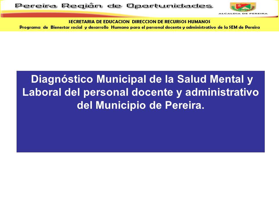 Diagnóstico Municipal de la Salud Mental y Laboral del personal docente y administrativo del Municipio de Pereira. SECRETARIA DE EDUCACION DIRECCION D