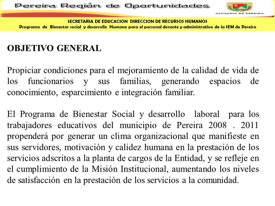 OBJETIVO GENERAL Propiciar condiciones para el mejoramiento de la calidad de vida de los funcionarios y sus familias, generando espacios de conocimien