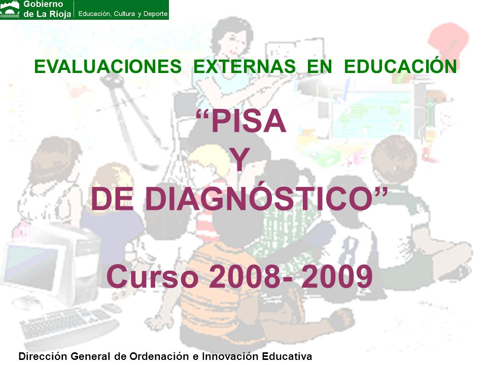 EVALUACIONES EXTERNAS EN EDUCACIÓN Dirección General de Ordenación e Innovación Educativa PISA Y DE DIAGNÓSTICO Curso 2008- 2009