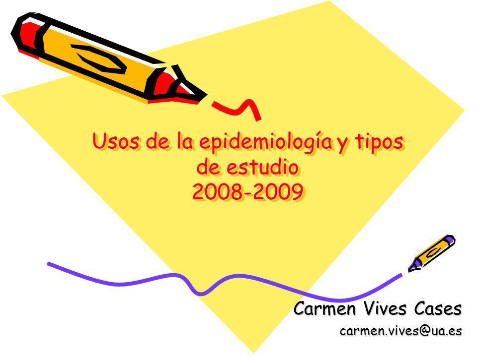 Usos de la epidemiología y tipos de estudio 2008-2009 Carmen Vives Cases carmen.vives@ua.es