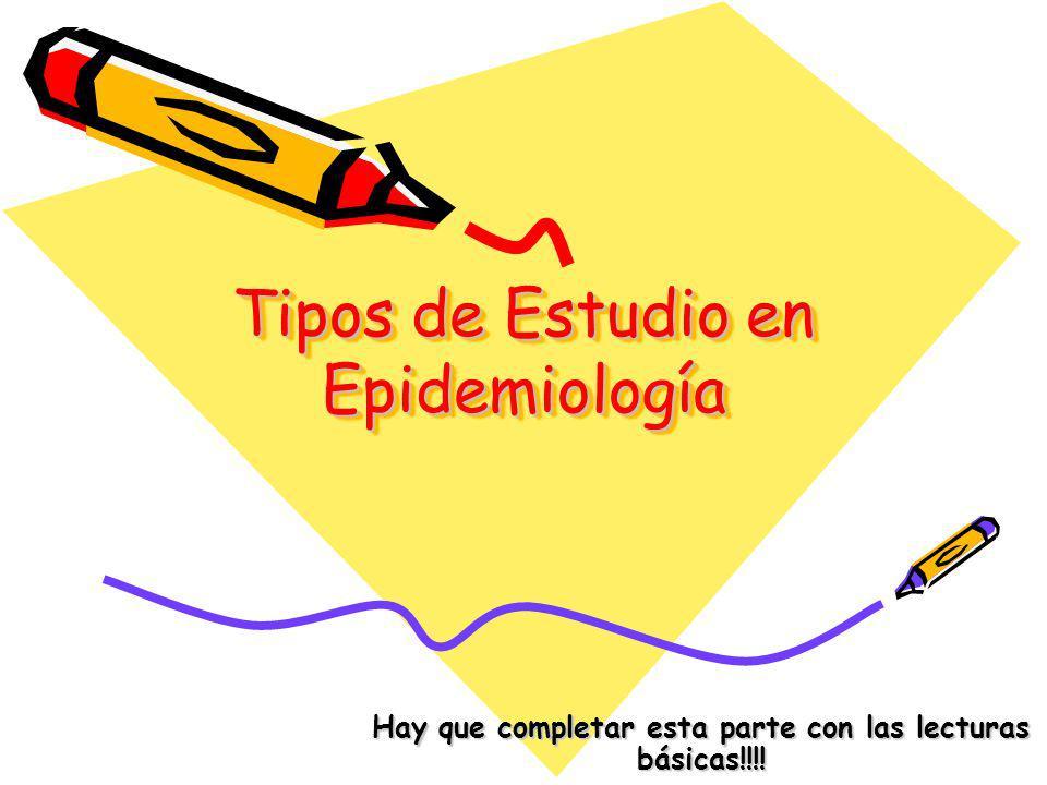 Tipos de Estudio en Epidemiología Hay que completar esta parte con las lecturas básicas!!!!