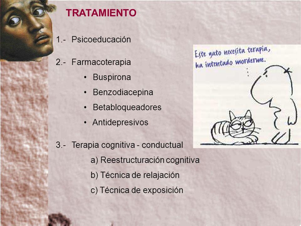 1.-Psicoeducación 2.- Farmacoterapia Buspirona Benzodiacepina Betabloqueadores Antidepresivos 3.- Terapia cognitiva - conductual a) Reestructuración c