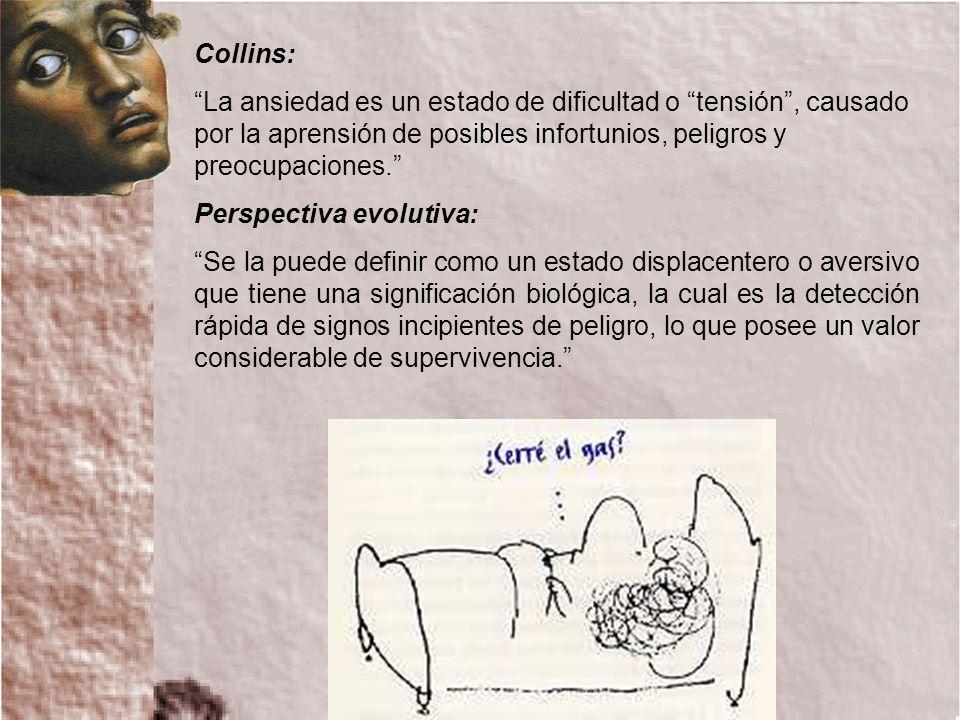 Collins: La ansiedad es un estado de dificultad o tensión, causado por la aprensión de posibles infortunios, peligros y preocupaciones. Perspectiva ev