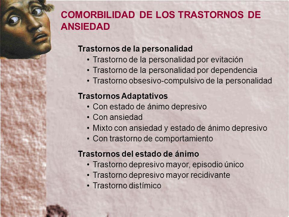 COMORBILIDAD DE LOS TRASTORNOS DE ANSIEDAD Trastornos de la personalidad Trastorno de la personalidad por evitación Trastorno de la personalidad por d