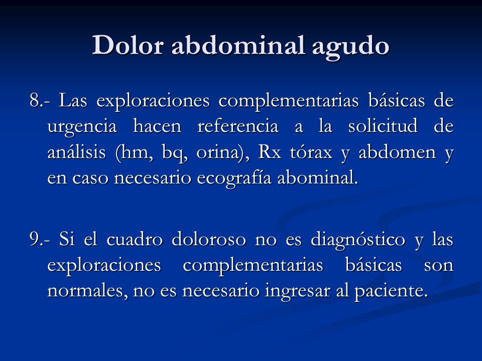 Dolor abdominal agudo 8.- Las exploraciones complementarias básicas de urgencia hacen referencia a la solicitud de análisis (hm, bq, orina), Rx tórax