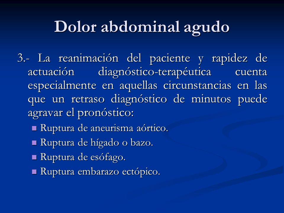 Dolor abdominal agudo 3.- La reanimación del paciente y rapidez de actuación diagnóstico-terapéutica cuenta especialmente en aquellas circunstancias e