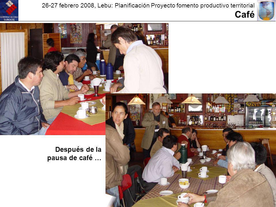 26-27 febrero 2008, Lebu: Planificación Proyecto fomento productivo territorial Café Después de la pausa de café …