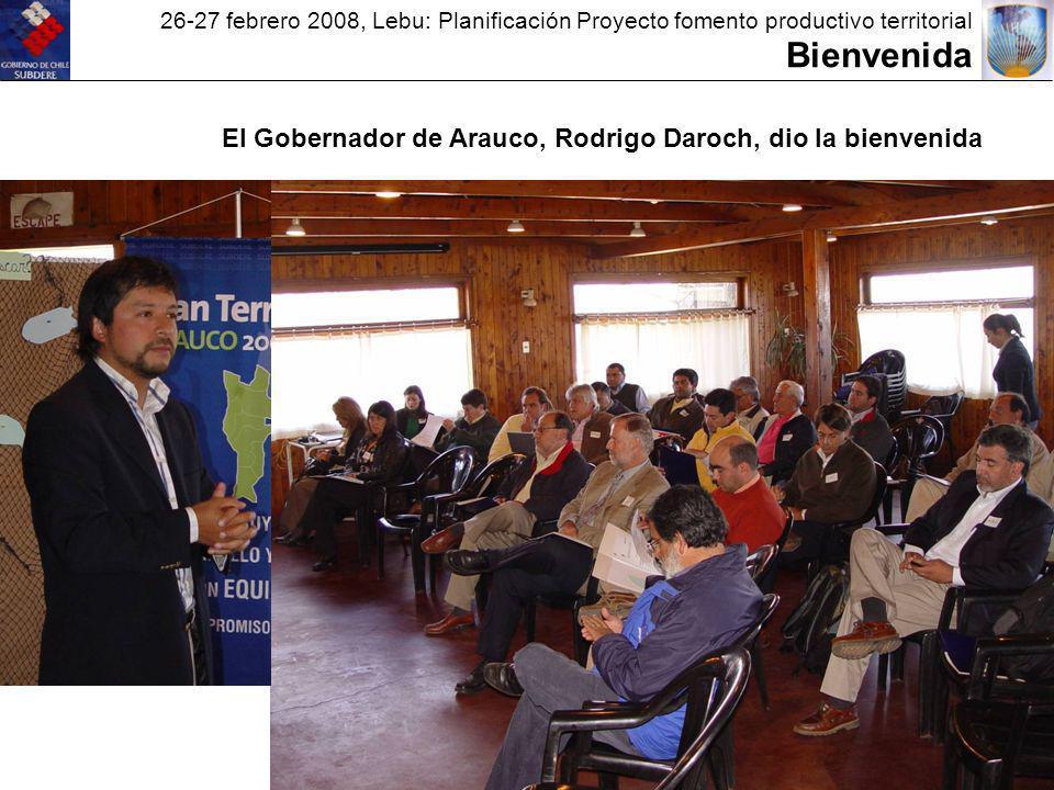 26-27 febrero 2008, Lebu: Planificación Proyecto fomento productivo territorial Bienvenida El Gobernador de Arauco, Rodrigo Daroch, dio la bienvenida