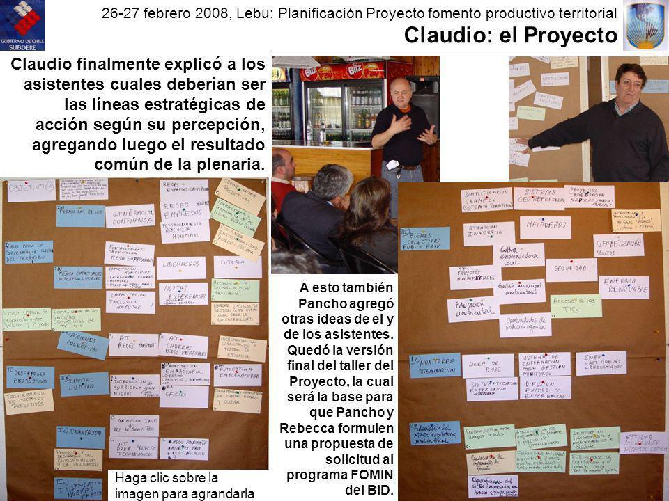 26-27 febrero 2008, Lebu: Planificación Proyecto fomento productivo territorial Claudio: el Proyecto Claudio finalmente explicó a los asistentes cuales deberían ser las líneas estratégicas de acción según su percepción, agregando luego el resultado común de la plenaria.