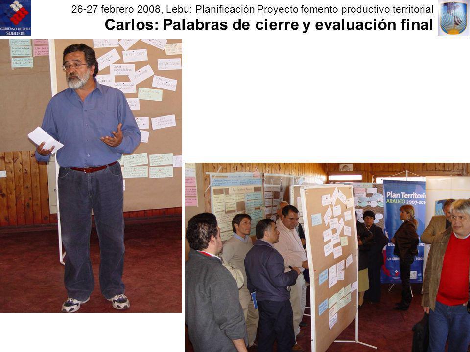 26-27 febrero 2008, Lebu: Planificación Proyecto fomento productivo territorial Carlos: Palabras de cierre y evaluación final