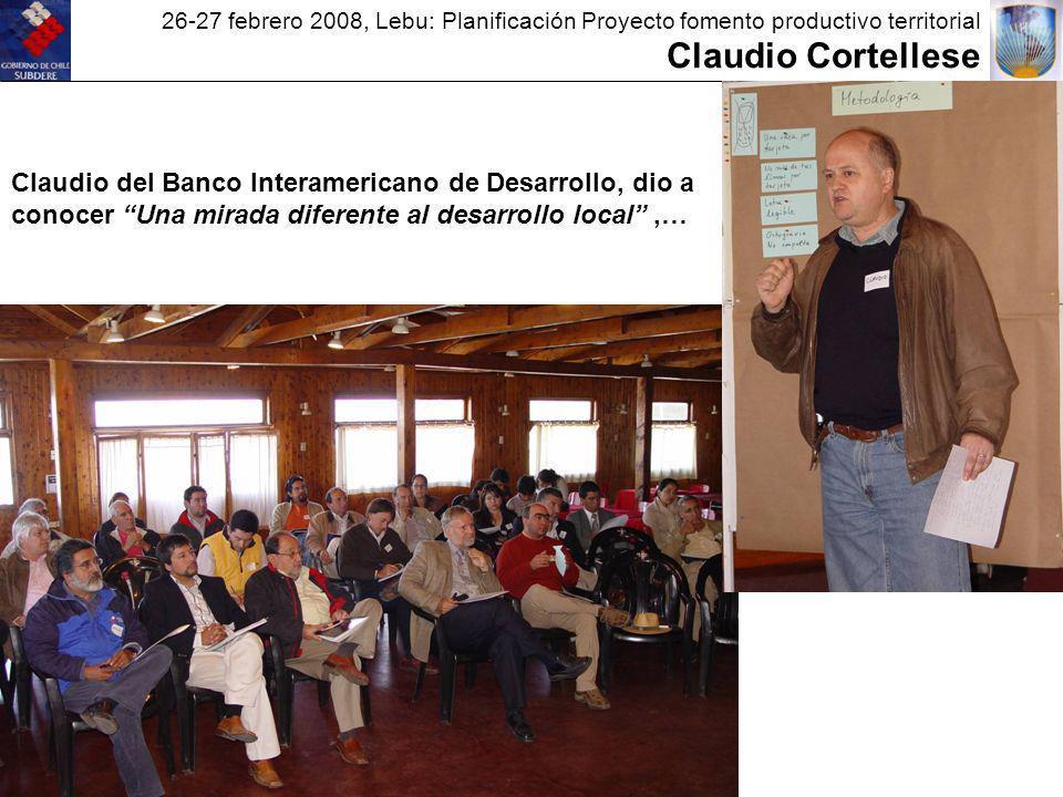 26-27 febrero 2008, Lebu: Planificación Proyecto fomento productivo territorial Claudio Cortellese Claudio del Banco Interamericano de Desarrollo, dio a conocer Una mirada diferente al desarrollo local,…