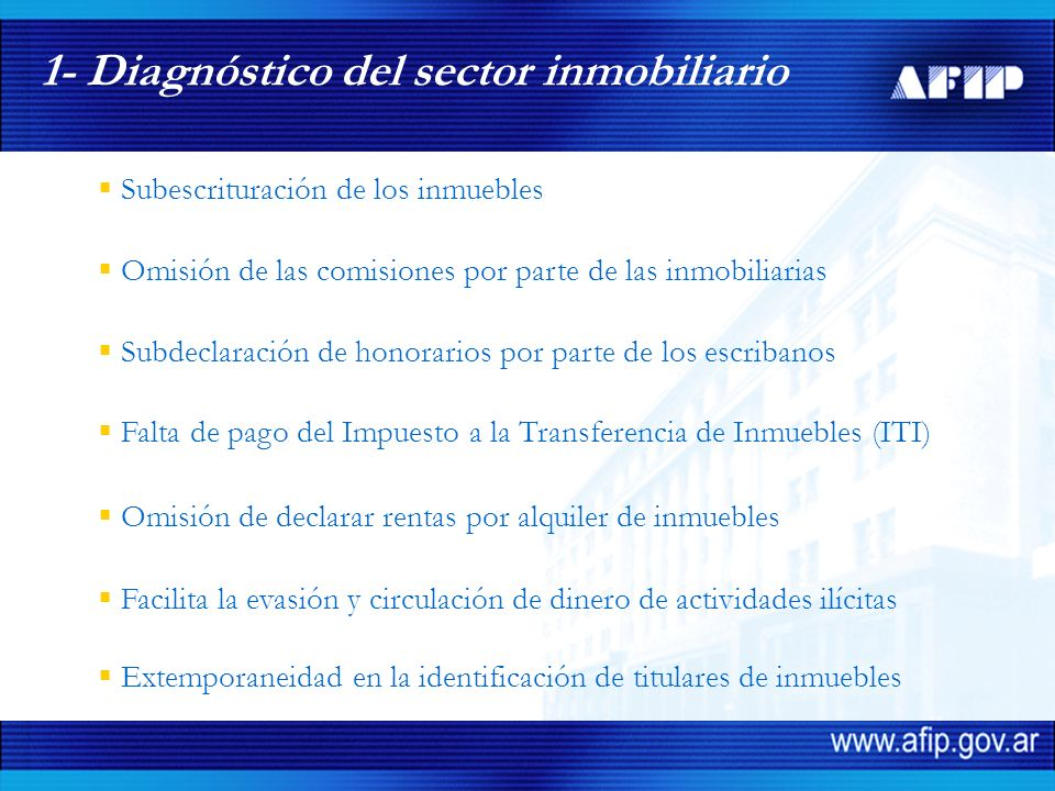 1- Diagnóstico del sector inmobiliario Subescrituración de los inmuebles Omisión de las comisiones por parte de las inmobiliarias Falta de pago del Im