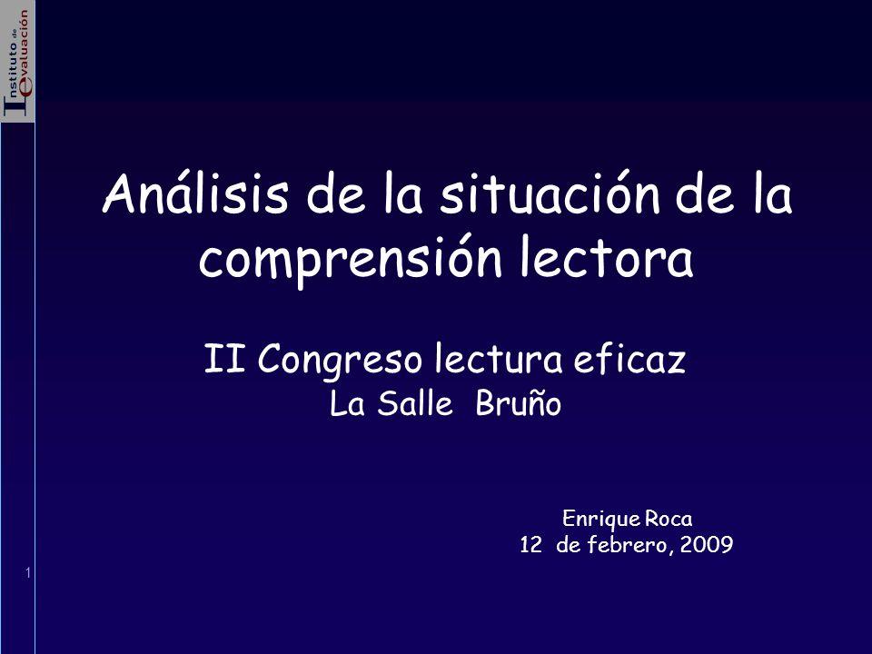 1 Análisis de la situación de la comprensión lectora II Congreso lectura eficaz La Salle Bruño Enrique Roca 12 de febrero, 2009