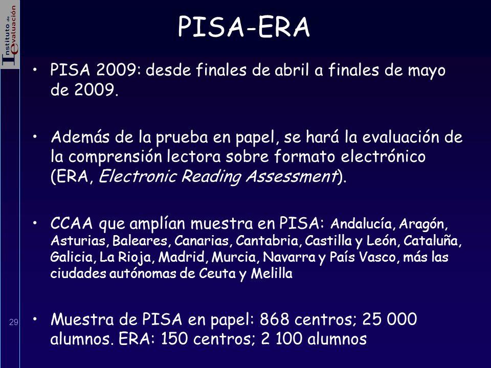 29 PISA-ERA PISA 2009: desde finales de abril a finales de mayo de 2009. Además de la prueba en papel, se hará la evaluación de la comprensión lectora