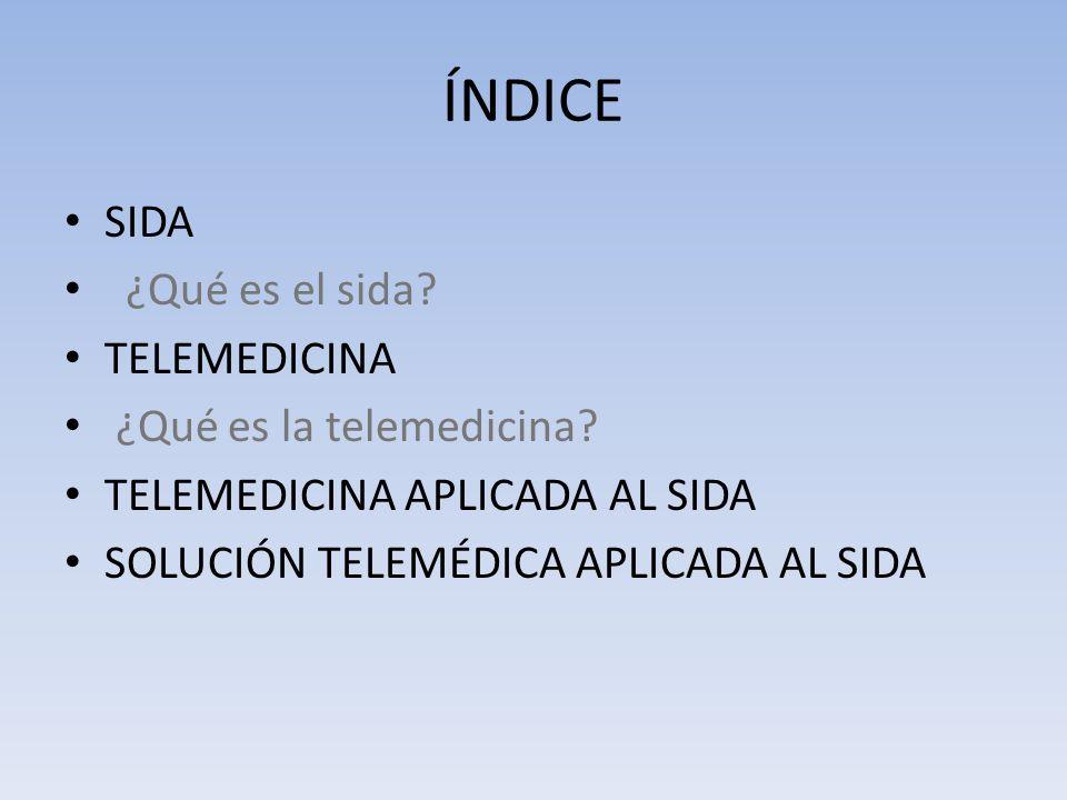 ÍNDICE SIDA ¿Qué es el sida.TELEMEDICINA ¿Qué es la telemedicina.