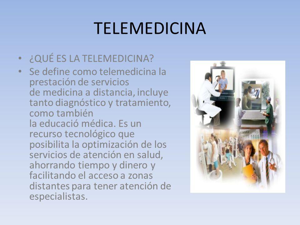 TELEMEDICINA ¿QUÉ ES LA TELEMEDICINA? Se define como telemedicina la prestación de servicios de medicina a distancia, incluye tanto diagnóstico y trat
