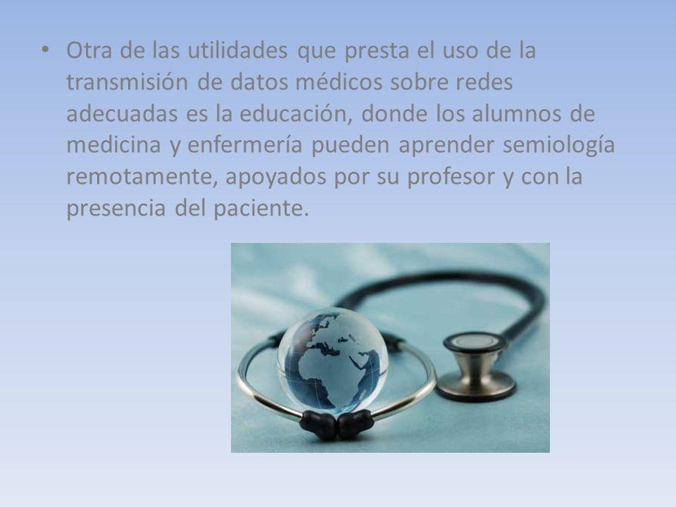 Otra de las utilidades que presta el uso de la transmisión de datos médicos sobre redes adecuadas es la educación, donde los alumnos de medicina y enf