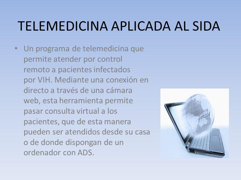 TELEMEDICINA APLICADA AL SIDA Un programa de telemedicina que permite atender por control remoto a pacientes infectados por VIH.