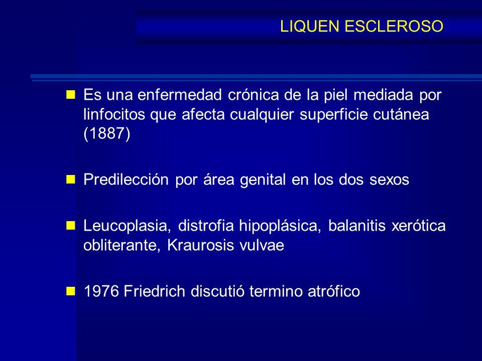 Es una enfermedad crónica de la piel mediada por linfocitos que afecta cualquier superficie cutánea (1887) Predilección por área genital en los dos se