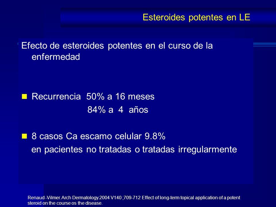 Efecto de esteroides potentes en el curso de la enfermedad Recurrencia 50% a 16 meses 84% a 4 años 8 casos Ca escamo celular 9.8% en pacientes no trat