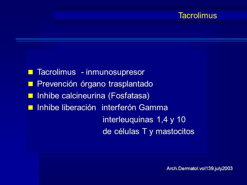Tacrolimus - inmunosupresor Prevención órgano trasplantado Inhibe calcineurina (Fosfatasa) Inhibe liberación interferón Gamma interleuquinas 1,4 y 10