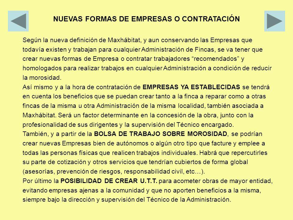 Según la nueva definición de Maxhábitat, y aun conservando las Empresas que todavía existen y trabajan para cualquier Administración de Fincas, se va