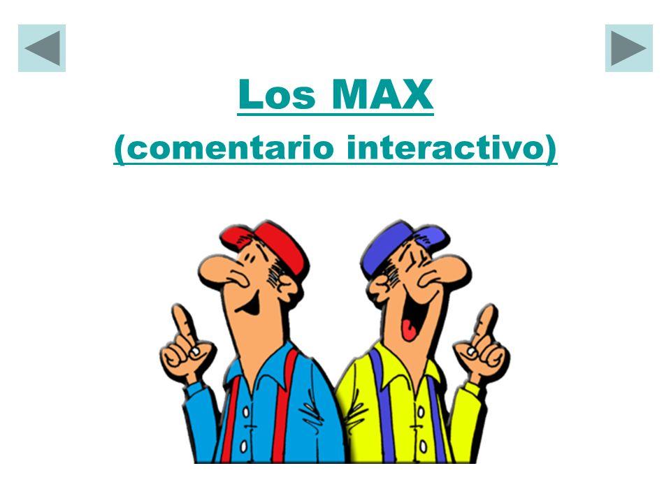Los MAX (comentario interactivo)