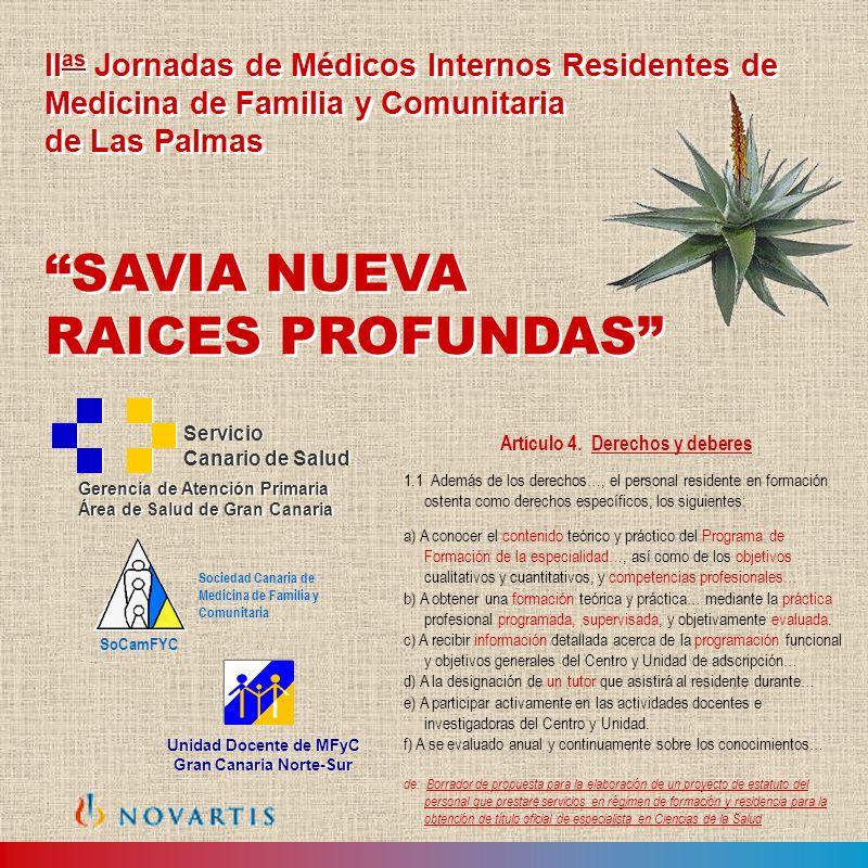 SAVIA NUEVA RAICES PROFUNDAS SAVIA NUEVA RAICES PROFUNDAS II as Jornadas de Médicos Internos Residentes de Medicina de Familia y Comunitaria de Las Palmas II as Jornadas de Médicos Internos Residentes de Medicina de Familia y Comunitaria de Las Palmas Unidad Docente de MFyC Gran Canaria Norte-Sur Unidad Docente de MFyC Gran Canaria Norte-Sur Artículo 4.
