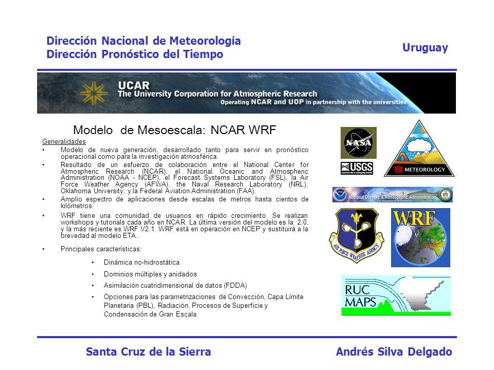 Modelo de Mesoescala: NCAR WRF Generalidades Modelo de nueva generación, desarrollado tanto para servir en pronóstico operacional como para la investi