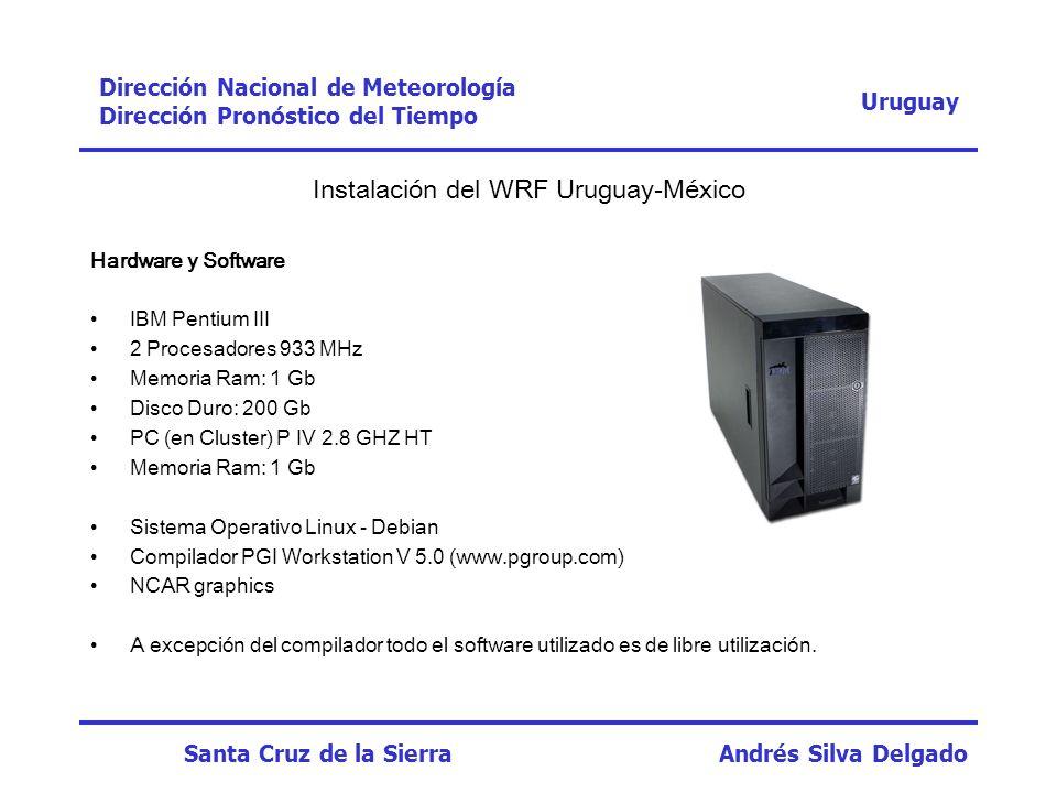 Instalación del WRF Uruguay-México Hardware y Software IBM Pentium III 2 Procesadores 933 MHz Memoria Ram: 1 Gb Disco Duro: 200 Gb PC (en Cluster) P I