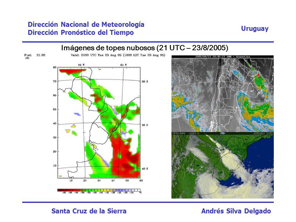 Imágenes de topes nubosos (21 UTC – 23/8/2005) Uruguay Dirección Nacional de Meteorología Dirección Pronóstico del Tiempo Santa Cruz de la Sierra Andr