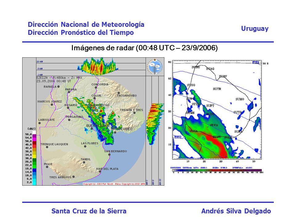 Imágenes de radar (00:48 UTC – 23/9/2006) Uruguay Dirección Nacional de Meteorología Dirección Pronóstico del Tiempo Santa Cruz de la Sierra Andrés Si