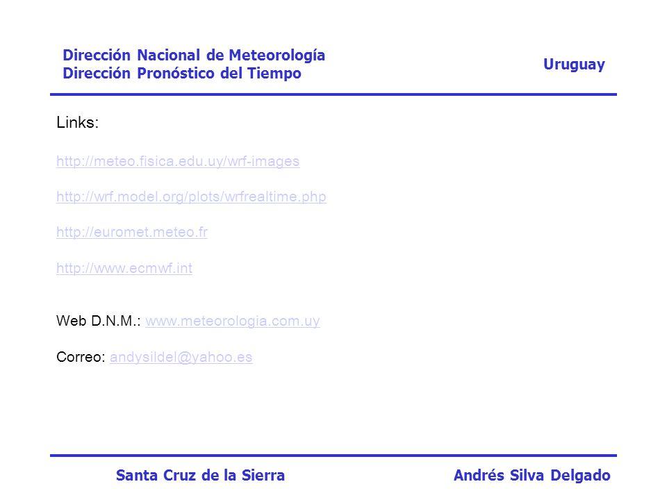 Uruguay Dirección Nacional de Meteorología Dirección Pronóstico del Tiempo Santa Cruz de la Sierra Andrés Silva Delgado Links: http://meteo.fisica.edu