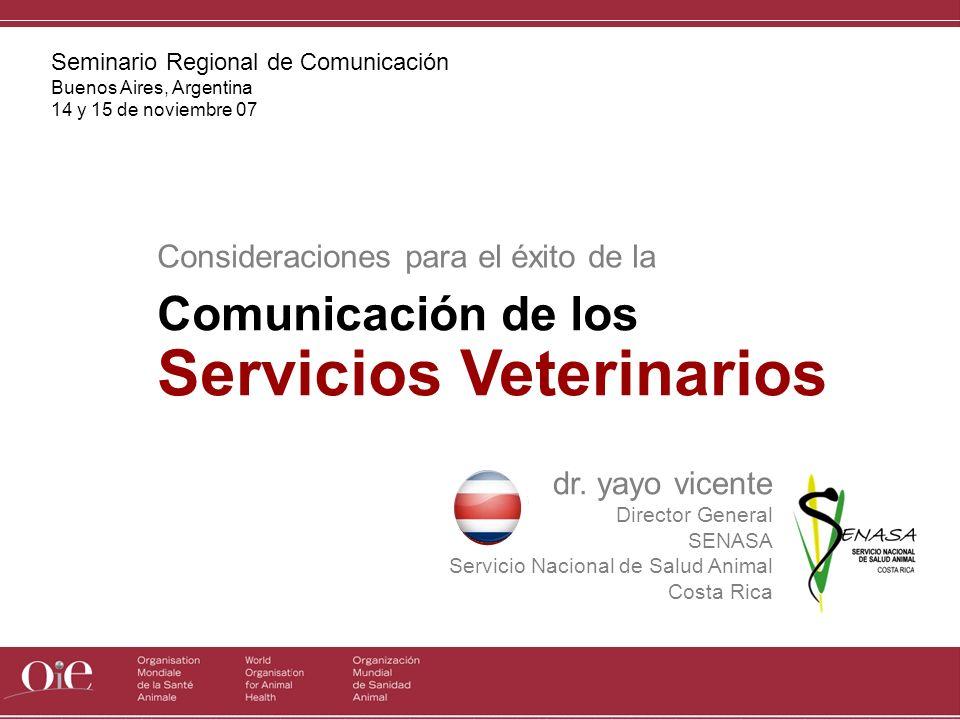 dr. yayo vicente Director General SENASAl Costa Rica Seminario Regional de Comunicación Buenos Aires, Argentina 14 y 15 de noviembre 07 Consideracione