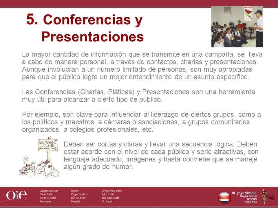 dr. yayo vicente Director General SENASAl Costa Rica La mayor cantidad de información que se transmite en una campaña, se lleva a cabo de manera perso