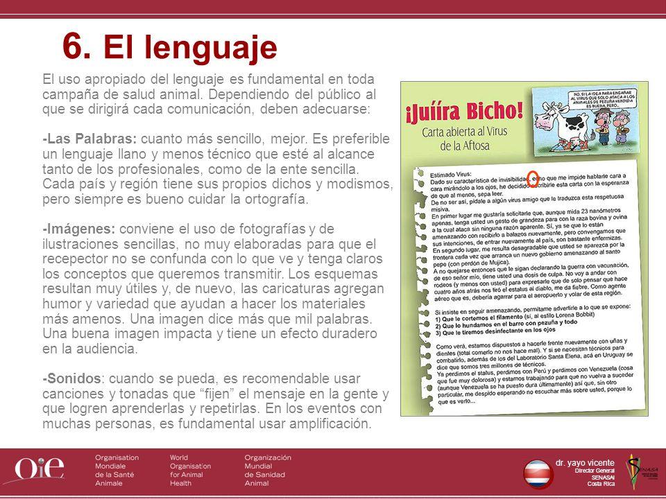 dr. yayo vicente Director General SENASAl Costa Rica El uso apropiado del lenguaje es fundamental en toda campaña de salud animal. Dependiendo del púb