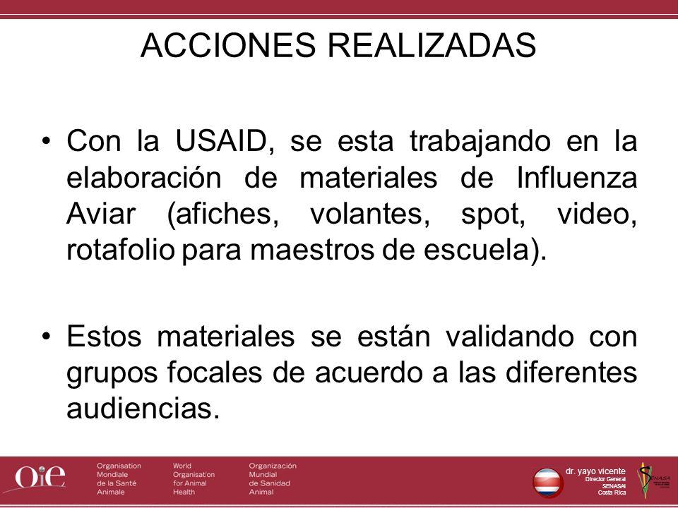 dr. yayo vicente Director General SENASAl Costa Rica ACCIONES REALIZADAS Con la USAID, se esta trabajando en la elaboración de materiales de Influenza