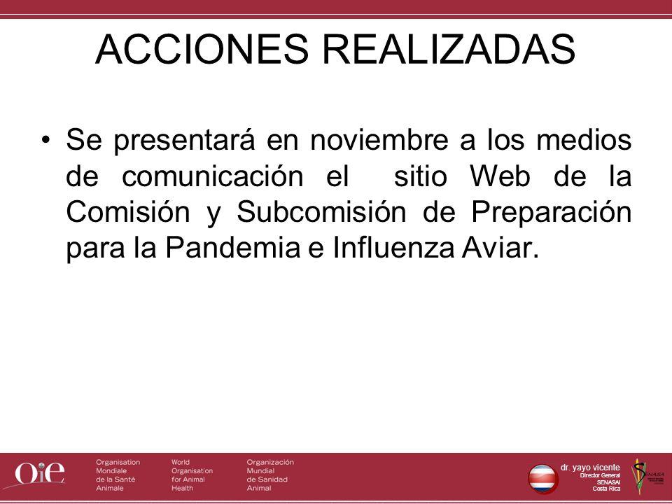 dr. yayo vicente Director General SENASAl Costa Rica ACCIONES REALIZADAS Se presentará en noviembre a los medios de comunicación el sitio Web de la Co