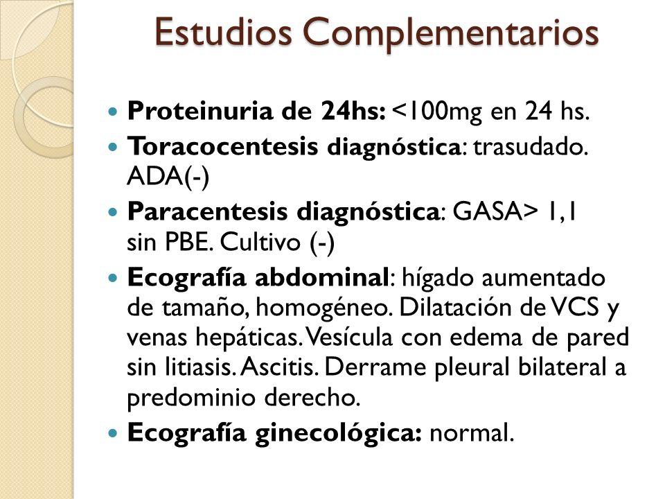 Proteinuria de 24hs: <100mg en 24 hs. Toracocentesis diagnóstica : trasudado. ADA(-) Paracentesis diagnóstica: GASA> 1,1 sin PBE. Cultivo (-) Ecografí
