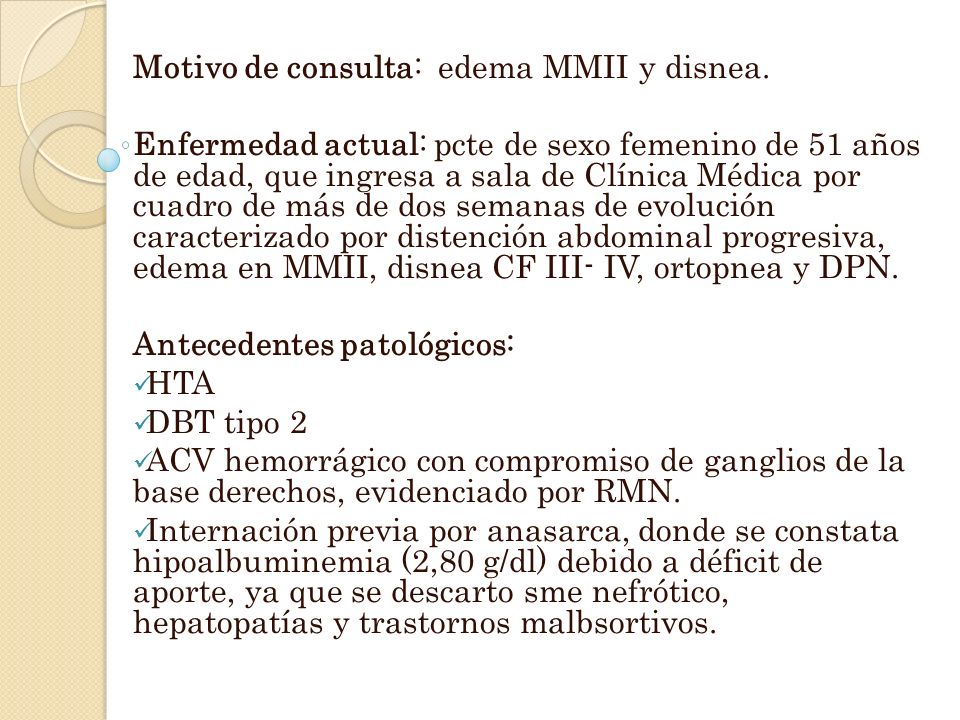 Motivo de consulta: edema MMII y disnea. Enfermedad actual: pcte de sexo femenino de 51 años de edad, que ingresa a sala de Clínica Médica por cuadro