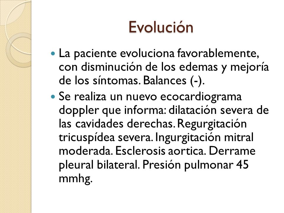 Evolución La paciente evoluciona favorablemente, con disminución de los edemas y mejoría de los síntomas. Balances (-). Se realiza un nuevo ecocardiog