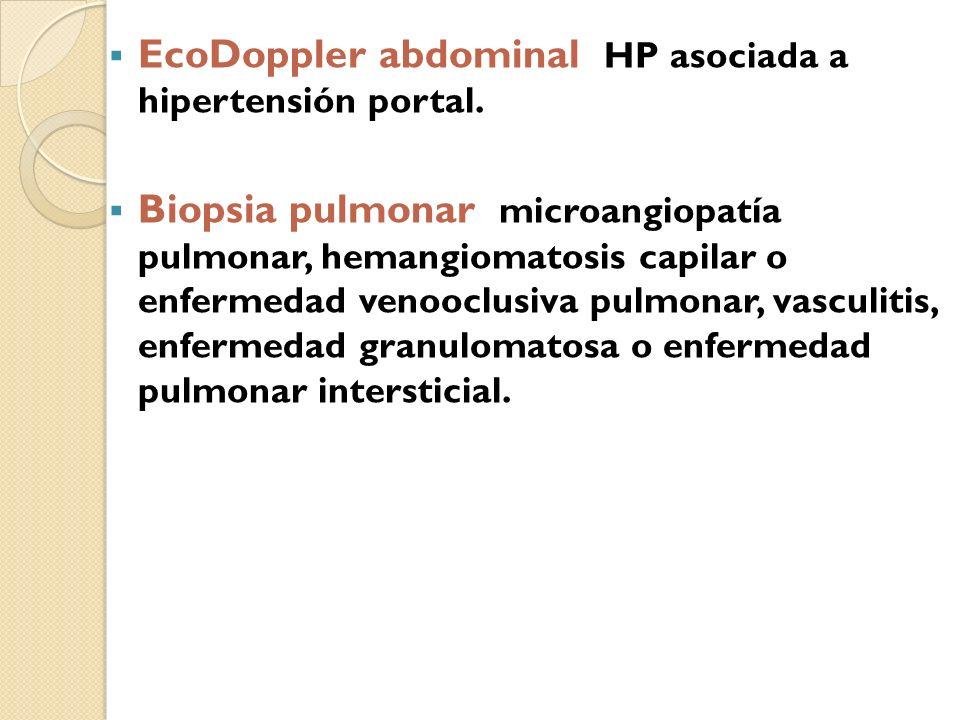 EcoDoppler abdominal HP asociada a hipertensión portal. Biopsia pulmonar microangiopatía pulmonar, hemangiomatosis capilar o enfermedad venooclusiva p