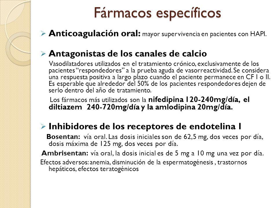 Fármacos específicos Anticoagulación oral: mayor supervivencia en pacientes con HAPI. Antagonistas de los canales de calcio Vasodilatadores utilizados