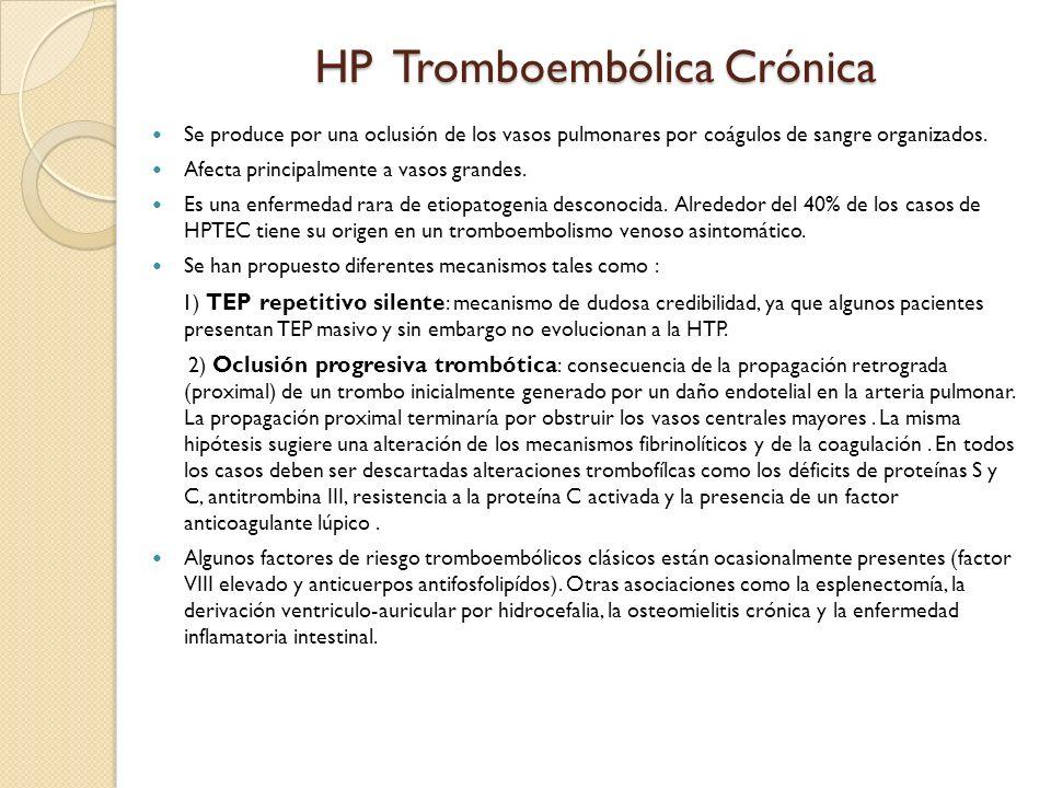HP Tromboembólica Crónica Se produce por una oclusión de los vasos pulmonares por coágulos de sangre organizados. Afecta principalmente a vasos grande