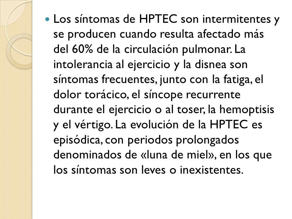 Los síntomas de HPTEC son intermitentes y se producen cuando resulta afectado más del 60% de la circulación pulmonar. La intolerancia al ejercicio y l