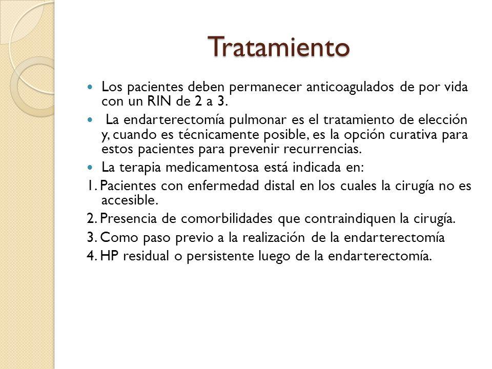 Tratamiento Los pacientes deben permanecer anticoagulados de por vida con un RIN de 2 a 3. La endarterectomía pulmonar es el tratamiento de elección y