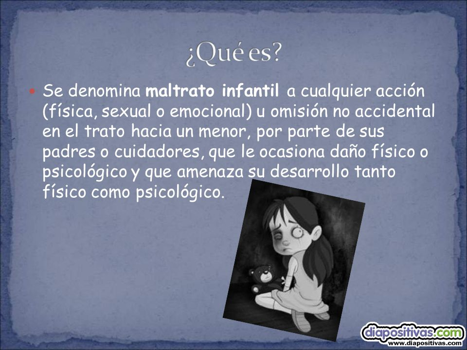 Se denomina maltrato infantil a cualquier acción (física, sexual o emocional) u omisión no accidental en el trato hacia un menor, por parte de sus pad
