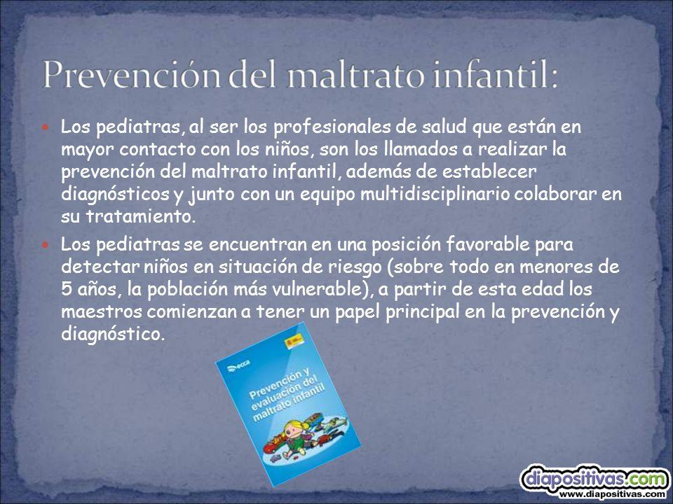 Los pediatras, al ser los profesionales de salud que están en mayor contacto con los niños, son los llamados a realizar la prevención del maltrato inf