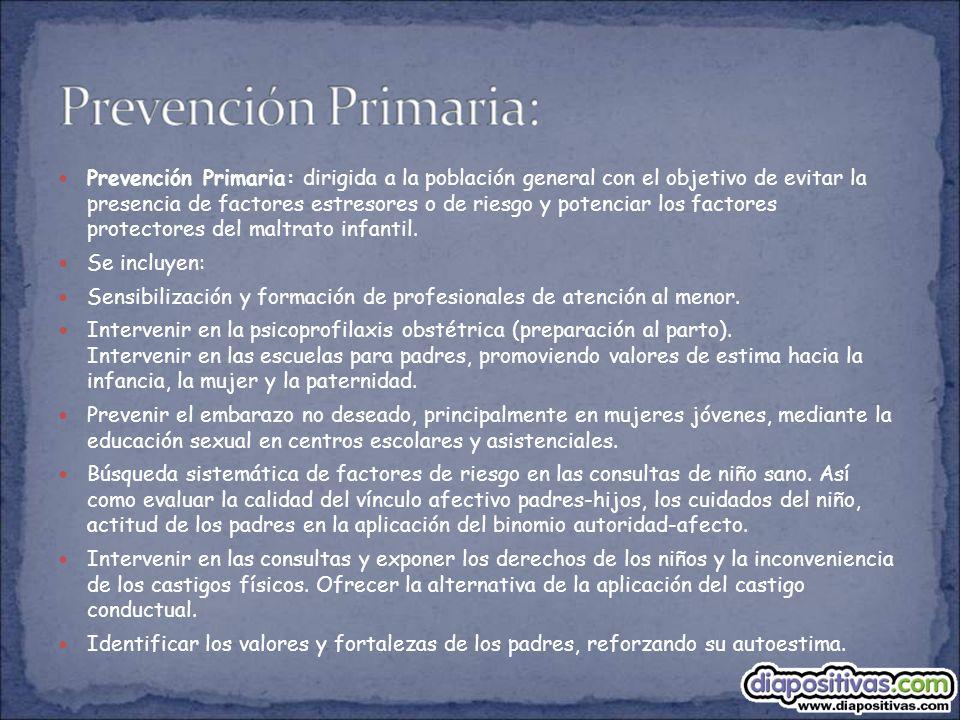 Prevención Primaria: dirigida a la población general con el objetivo de evitar la presencia de factores estresores o de riesgo y potenciar los factore
